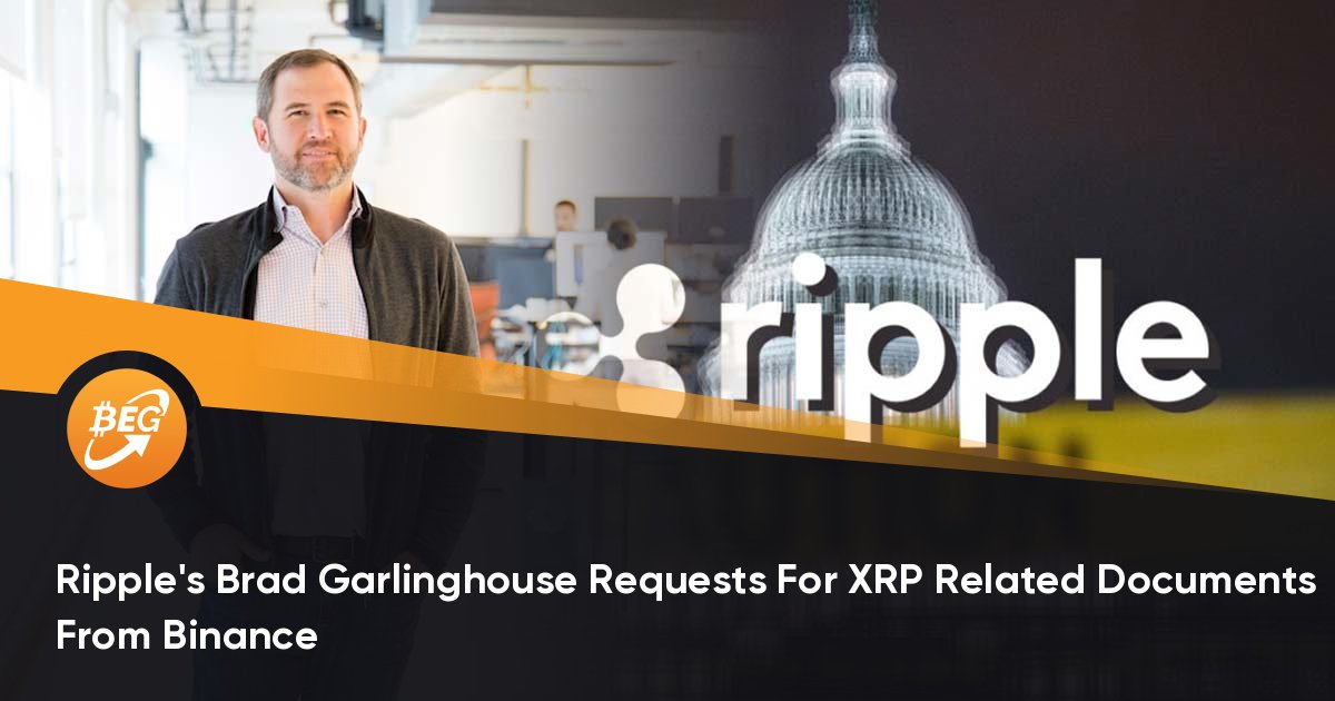 Ripple's Brad Garlinghouse Requests For XRP Associated Paperwork From Binance